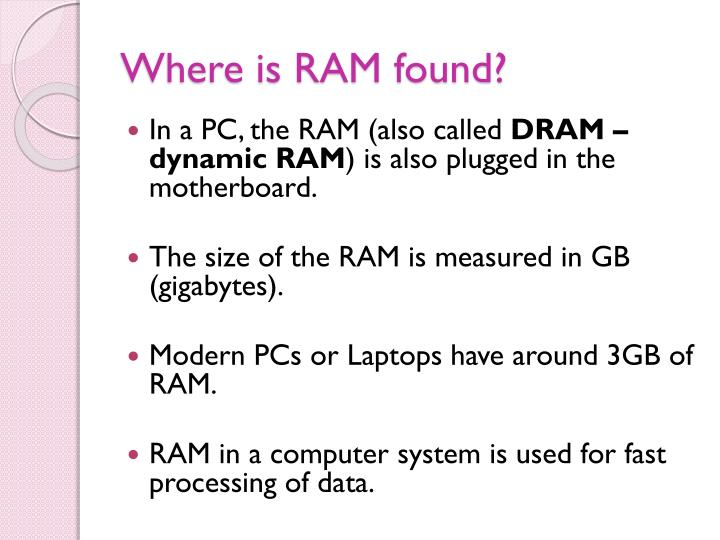 Where is RAM found?