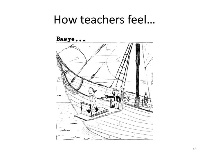 How teachers feel…