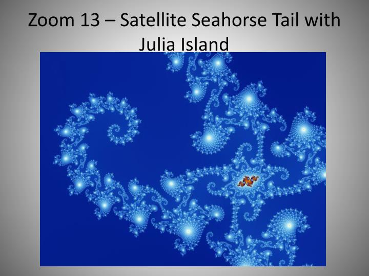 Zoom 13 – Satellite Seahorse Tail with Julia Island
