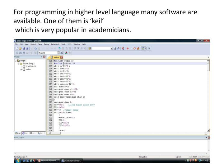 For programming in higher level language many software are available. One of them is '
