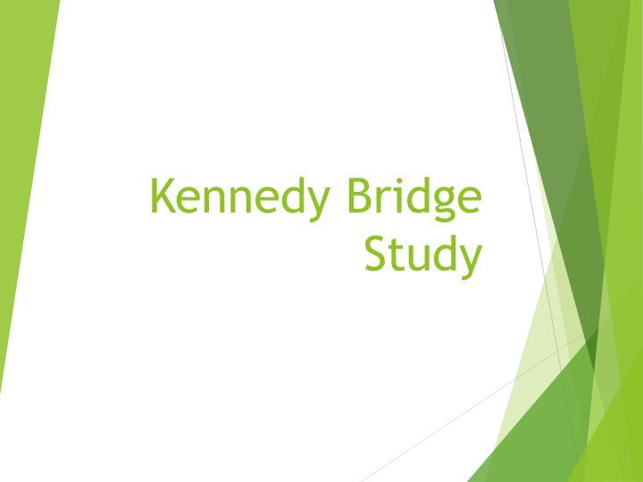 Kennedy Bridge Study