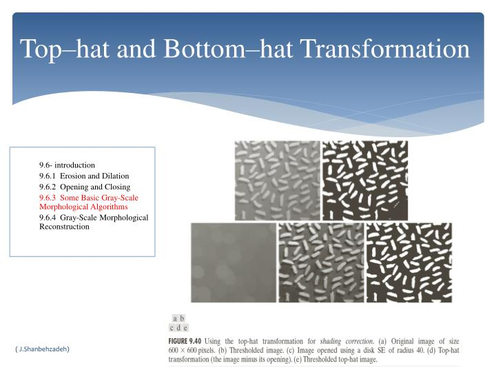 Top–hat and Bottom–hat Transformation