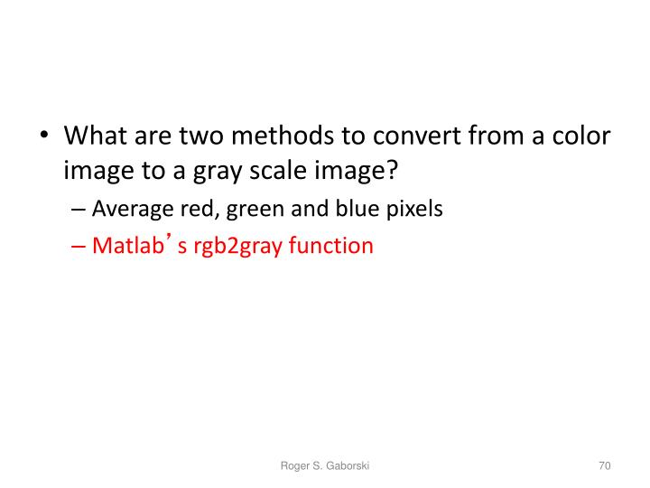 What are two methods to convert from a color image to a gray scale image?