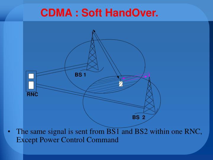 CDMA : Soft HandOver.