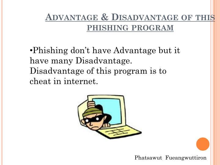 Advantage & Disadvantage of this phishing program