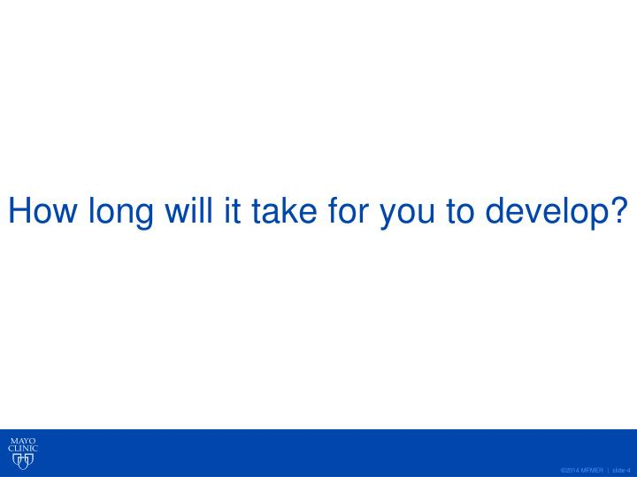 How long will it take for you to develop?
