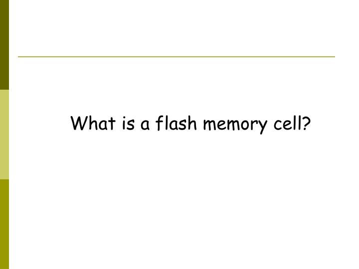 What is a flash memory cell?
