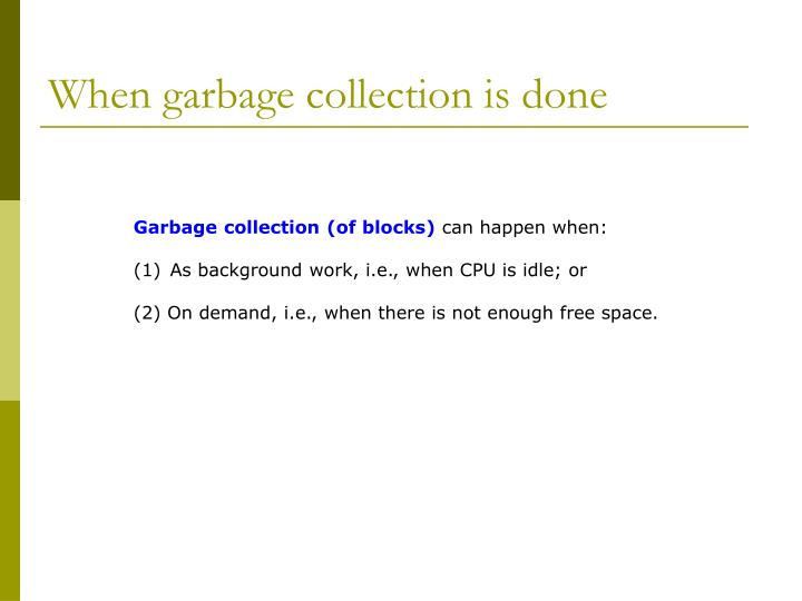 When garbage collection is done