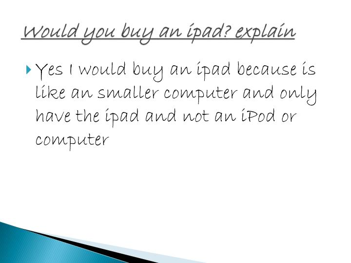 Would you buy an ipad? explain