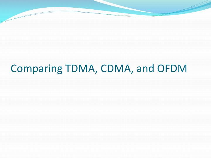 Comparing TDMA, CDMA, and OFDM