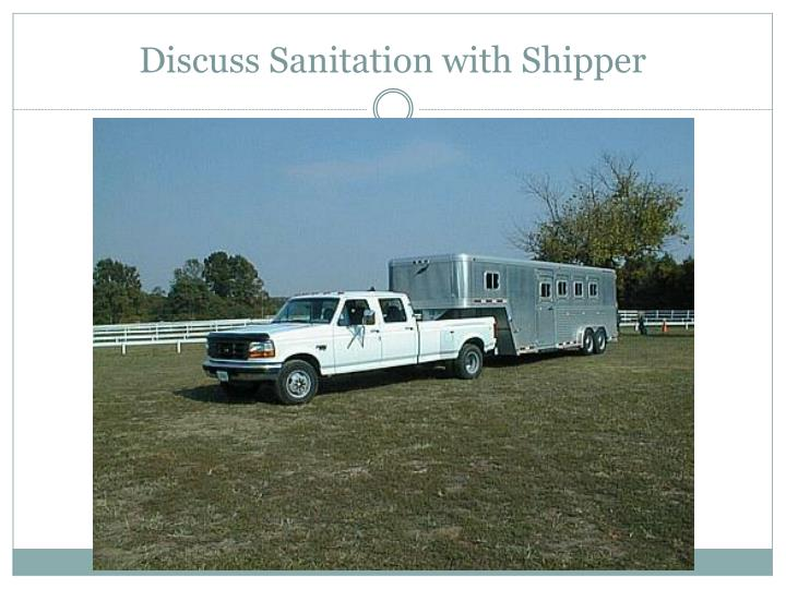 Discuss Sanitation with Shipper