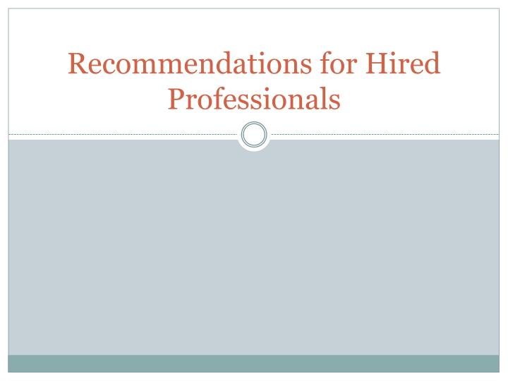Recommendations for Hired Professionals