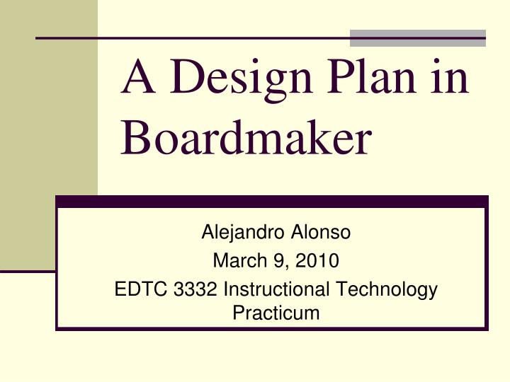 A design plan in boardmaker