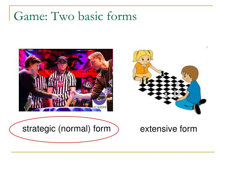 Game: Two basic forms