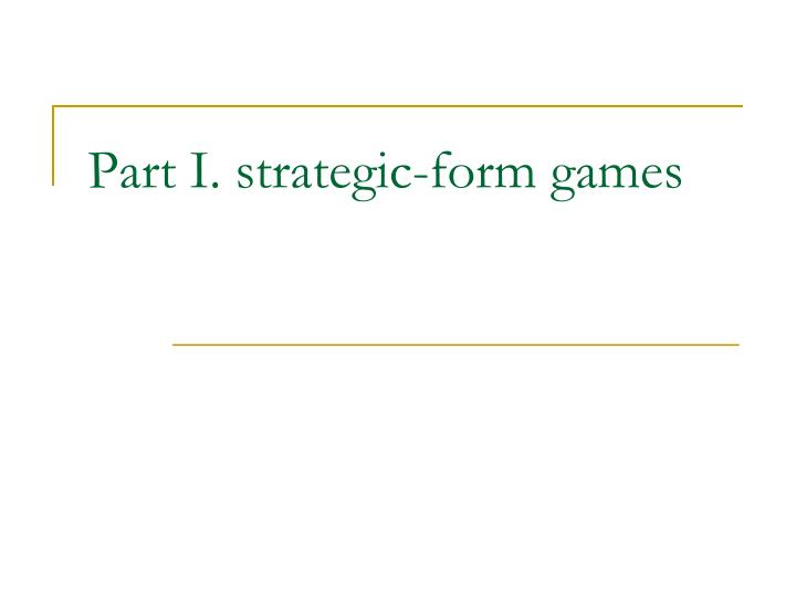 Part i strategic form games