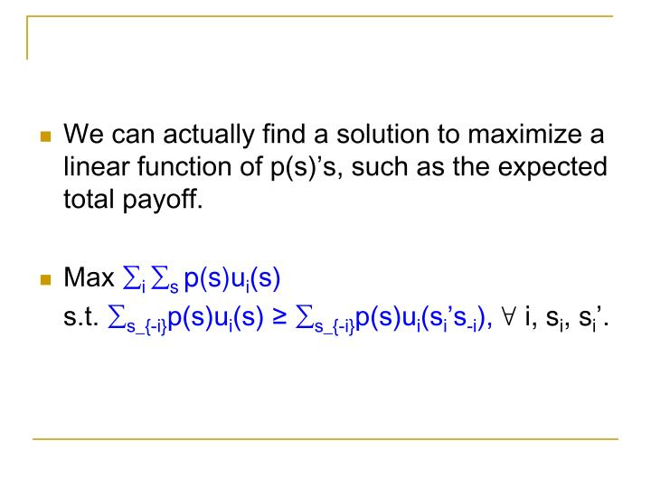 We can actually find a solution to maximize a linear function of p(s)'s, such as the expected total payoff.