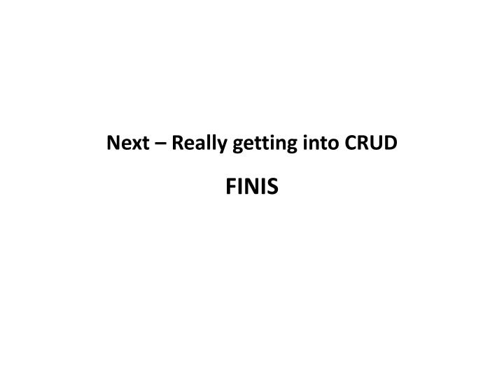 Next – Really getting into CRUD