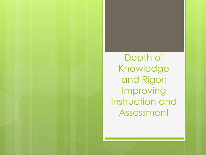Depth of knowledge and rigor improving instruction and assessment