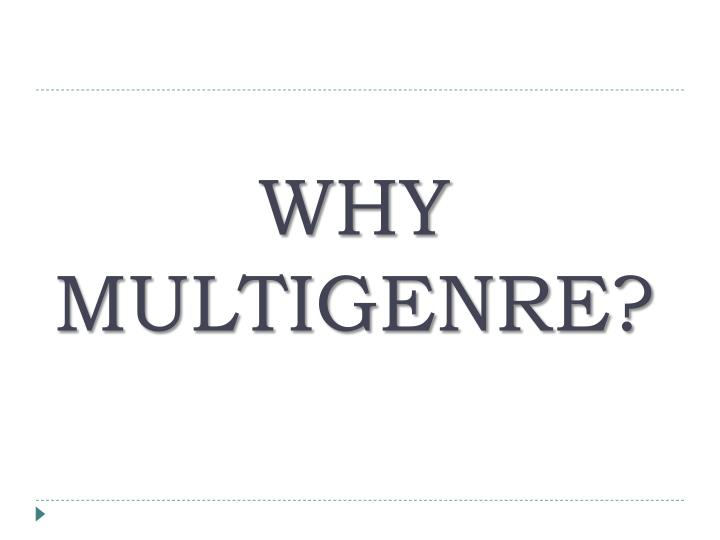 WHY MULTIGENRE?