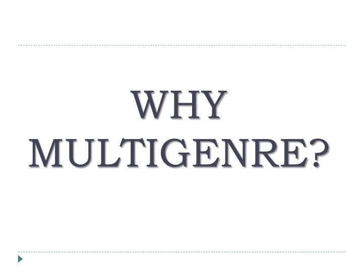 WHY MULTIGENRE?