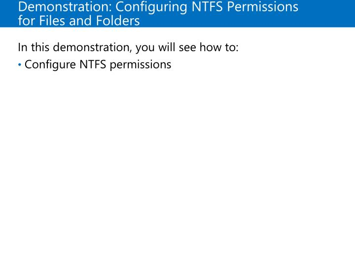 Demonstration: Configuring NTFS Permissions for Files and Folders