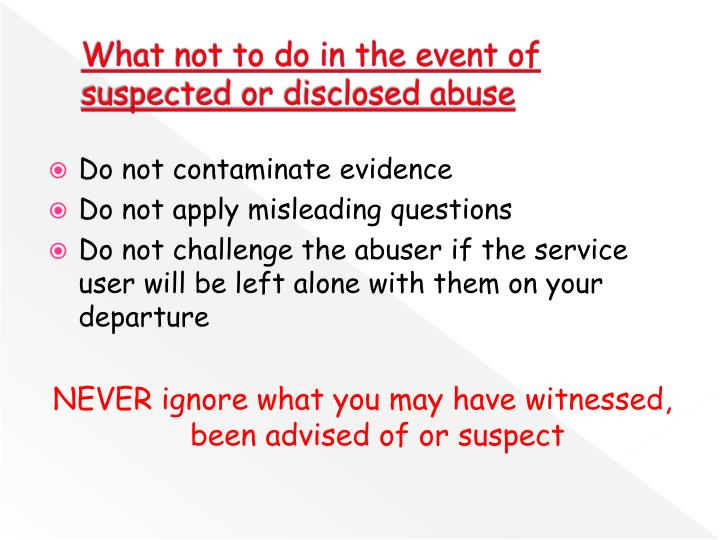 What not to do in the event of suspected or disclosed abuse