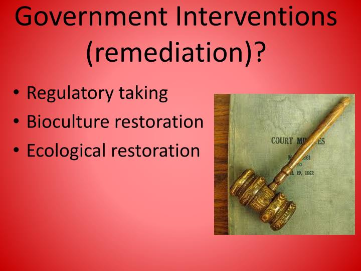 Government Interventions (remediation)?