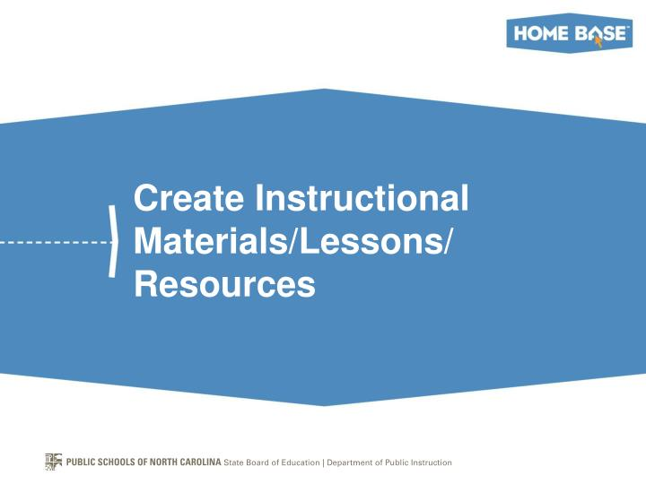 Create Instructional Materials/Lessons/