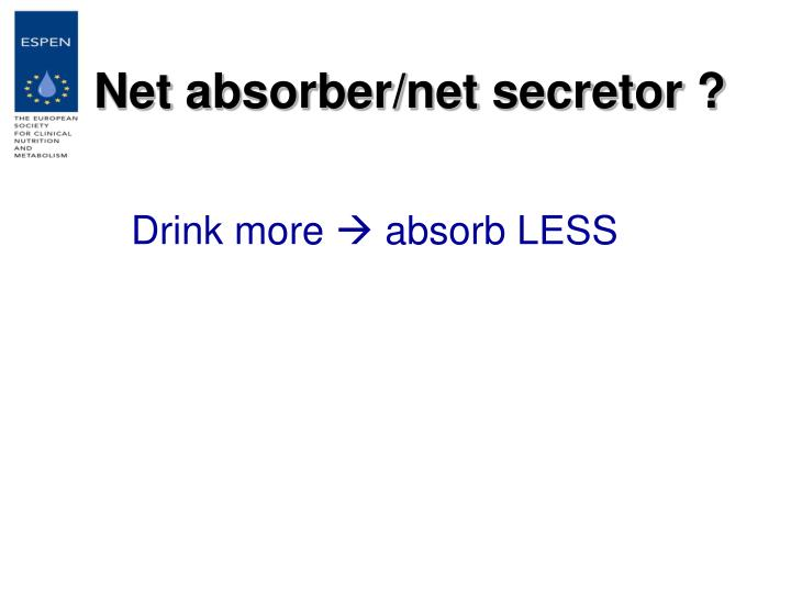 Net absorber/net secretor ?