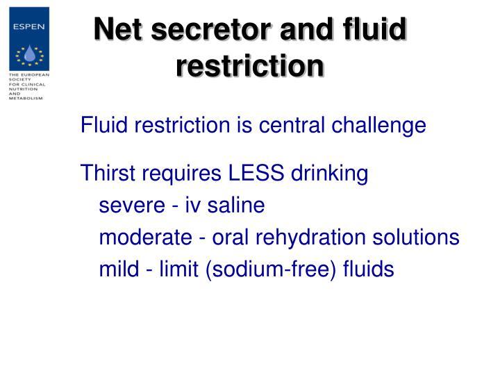 Net secretor and fluid restriction