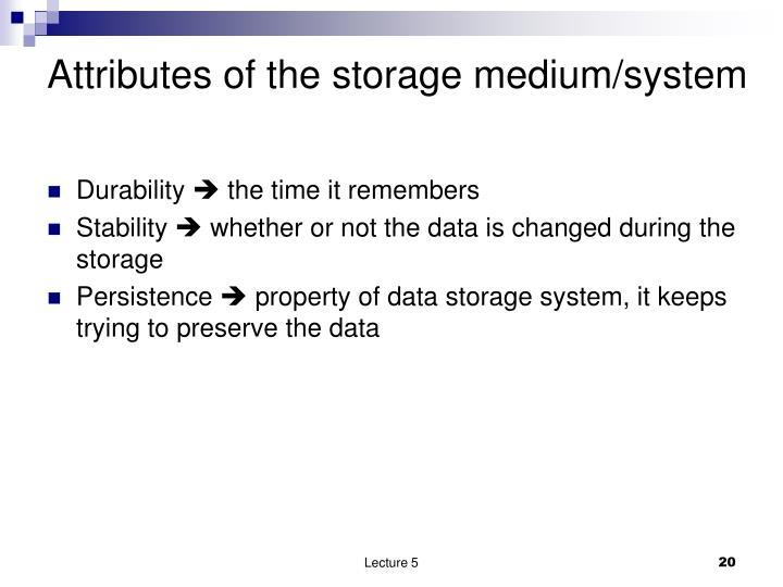 Attributes of the storage medium/system