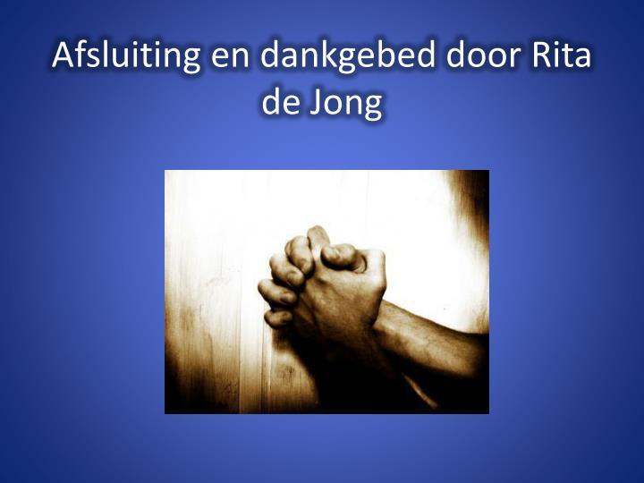 Afsluiting en dankgebed door Rita de Jong