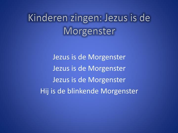 Kinderen zingen: Jezus is de Morgenster