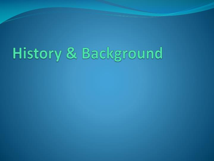 History & Background