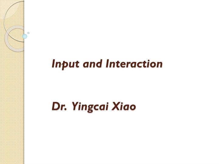 Input and interaction dr yingcai xiao