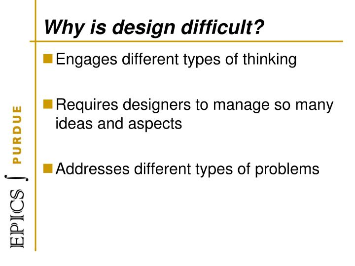 Why is design difficult?