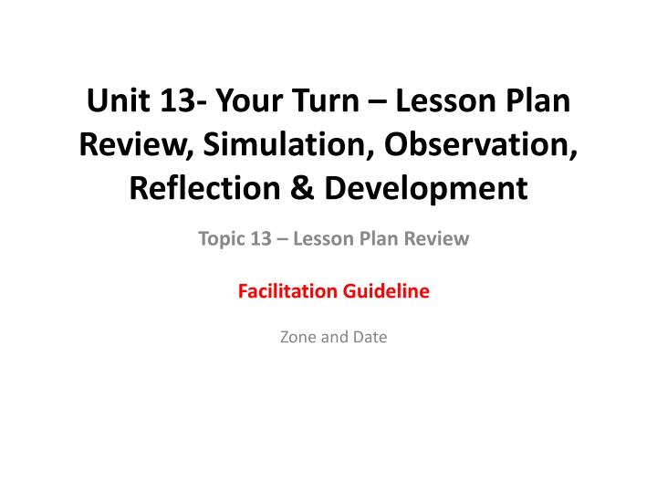 unit 13 your turn lesson plan review simulation observation reflection development