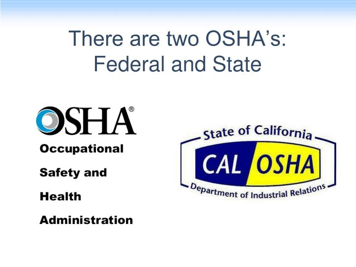 There are two OSHA's: Federal and State
