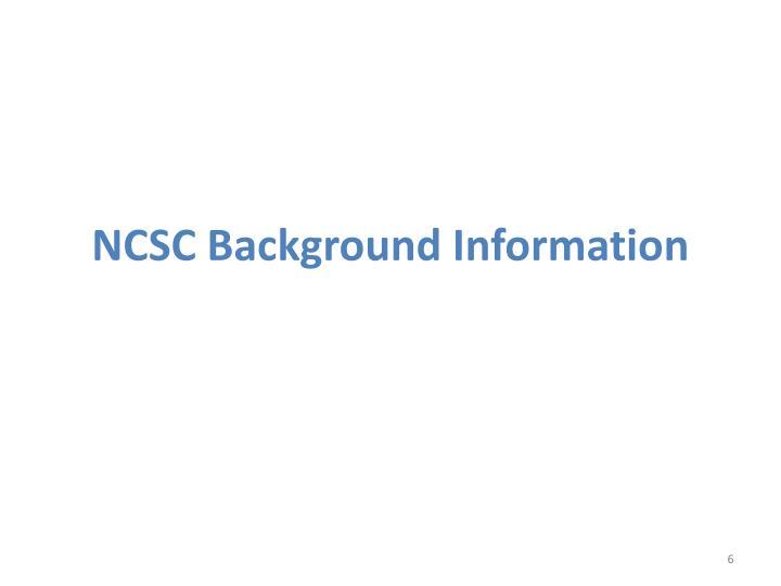 NCSC Background Information