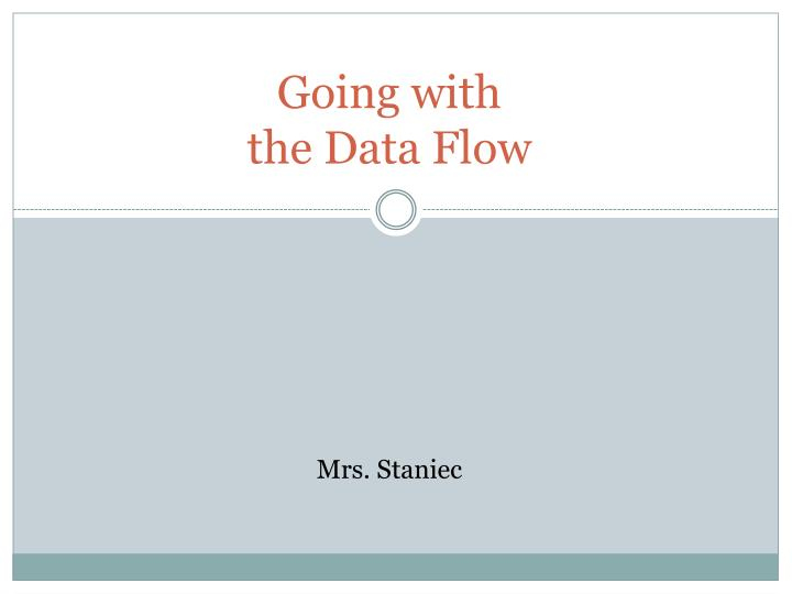 Going with the data flow