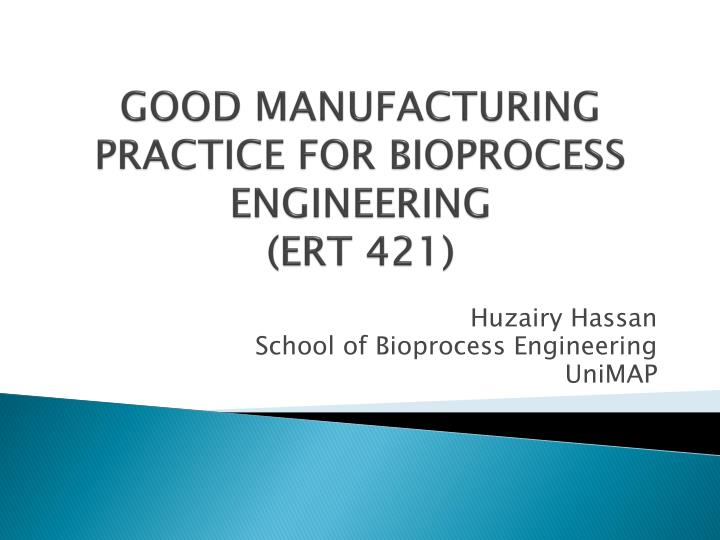 GOOD MANUFACTURING PRACTICE FOR BIOPROCESS ENGINEERING
