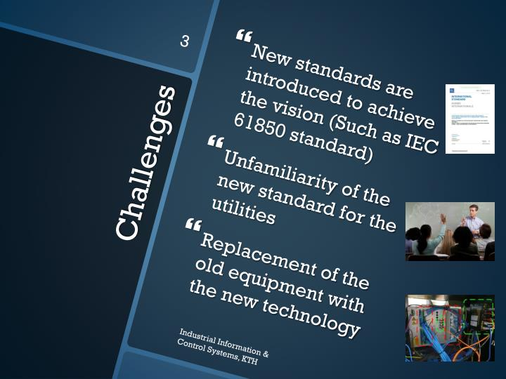 New standards are introduced to achieve the vision (Such as IEC 61850 standard)