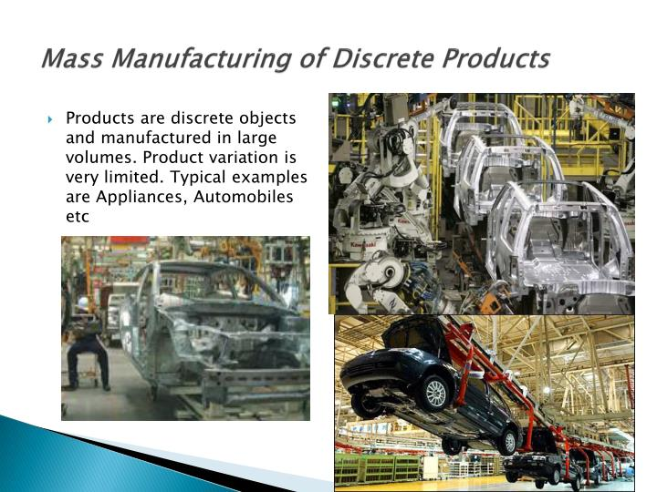 Mass Manufacturing of Discrete Products