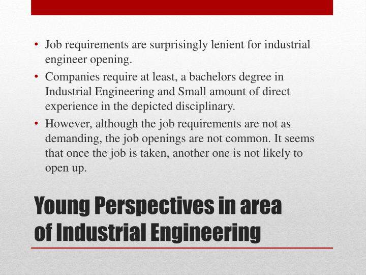 Job requirements are surprisingly lenient for industrial engineer opening.