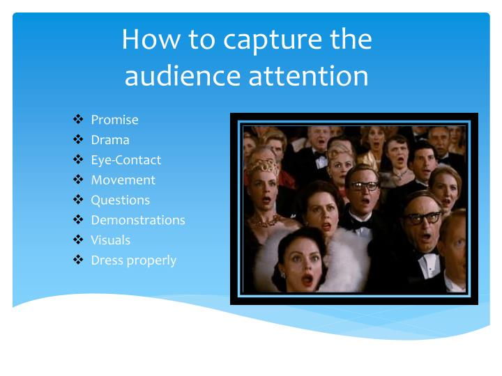 How to capture the audience attention