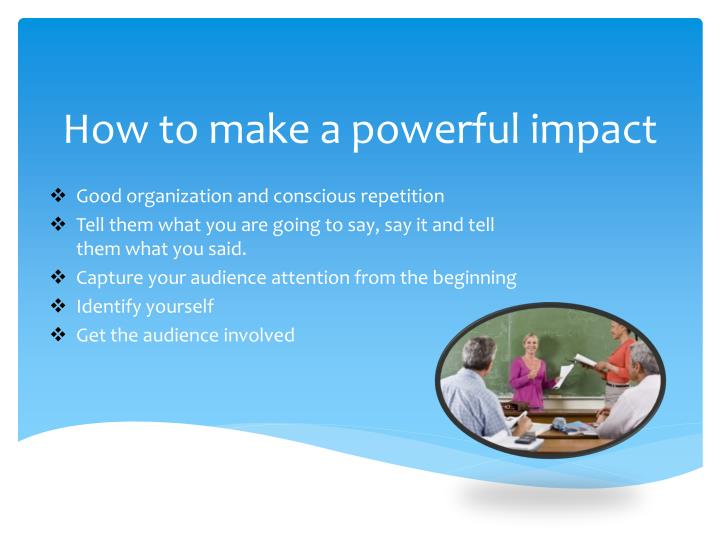 How to make a powerful impact