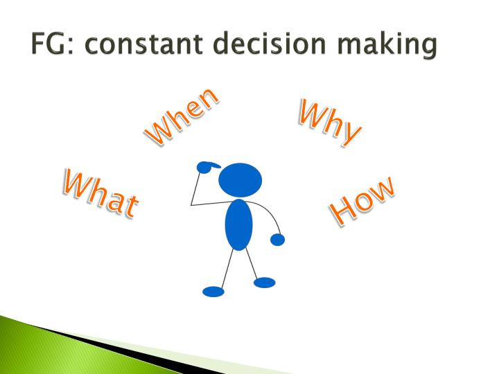 FG: constant decision making
