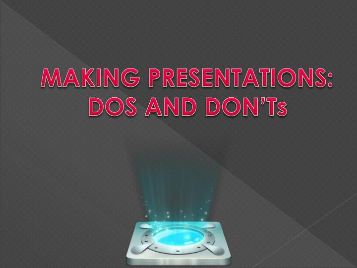 MAKING PRESENTATIONS: DOS AND