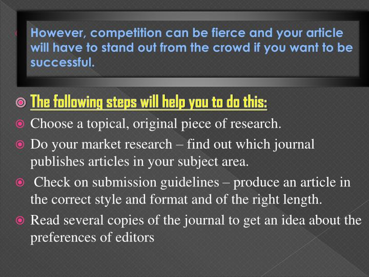 However, competition can be fierce and your article will have to stand out from the crowd if you want to be successful.