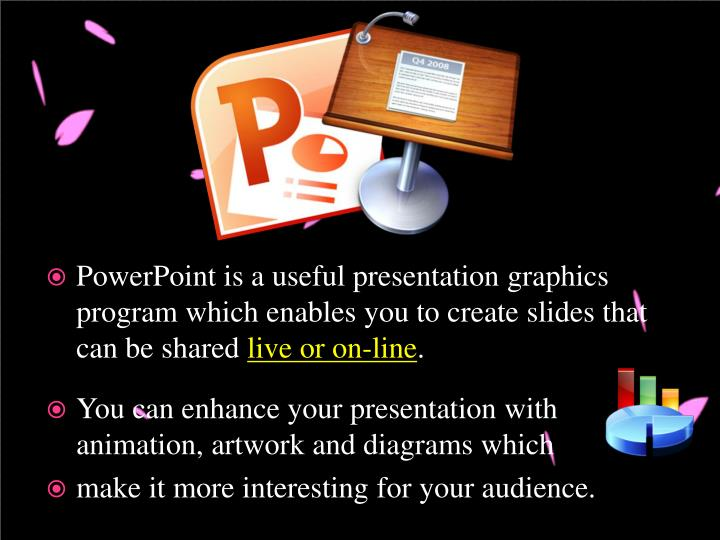 PowerPoint is a useful presentation graphics
